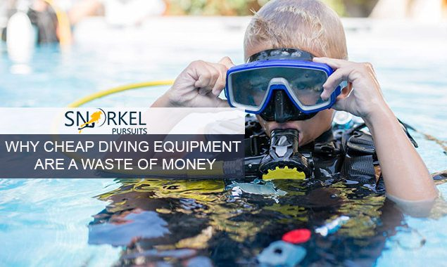 WHY CHEAP DIVING EQUIPMENT ARE A WASTE OF MONEY